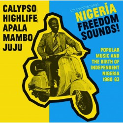 Nigeria Freedom Sounds! - Popular Music & The Birth Of Independent Nigeria 1960-63