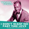 I Don't Want No Part Time Love - The Early Years Of Wilson Pickett