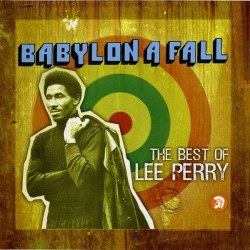 Babylon A Fall (The Best Of Lee Perry)