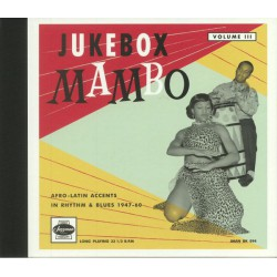 Jukebox Mambo Volume III: Afro-Latin Accents In Rhythm & Blues 1947-60