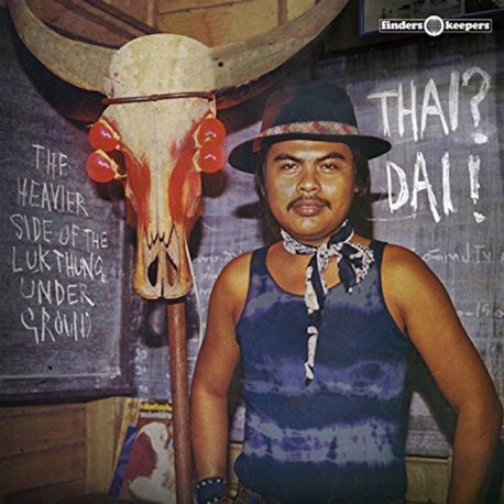 Thai? Dai! - The Heavier Side Of The Luk Thung Underground